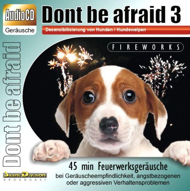 CD DONT BE AFRAID 3 FIREWORKS-Desensibilisierung Hund Angst Geräusche Feuerwerk