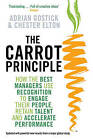 The Carrot Principle: How the Best Managers Use Recognition to Engage Their People, Retain Talent, and Accelerate Performance by Chester Elton, Adrian Gostick (Paperback, 2009)