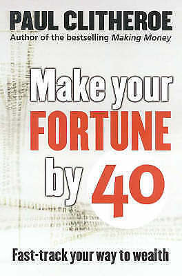 Make Your Fortune by 40: Fast Track Your Way to Wealth by Paul Clitheroe (Paperb