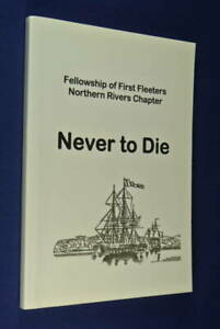 NEVER-TO-DIE-Lionel-Phelps-FELLOWSHIP-OF-FIRST-FLEETERS-NORTHERN-RIVERS-CHAPTER