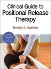Clinical Guide to Positional Release Therapy with Web Resource von Timothy E. Speicher (2016, Taschenbuch)
