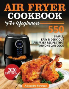 Air Fryer Cookbook for Beginners: 550 simple, Easy & Delicious Air Fryer