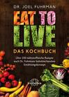 Eat to Live - Das Kochbuch von Joel Fuhrman (2015, Gebundene Ausgabe)