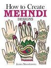 How to Create Mehndi Designs by Jessica Mazurkiewicz (Paperback, 2014)