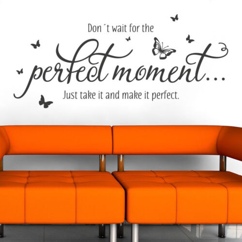 Just take it an make it perfect. Wandtattoo Don/'t wait for the perfect moment