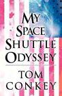 My Space Shuttle Odyssey by Tom Conkey (Paperback / softback, 2012)