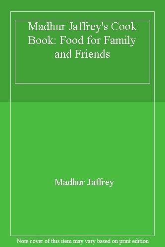 Madhur Jaffrey's Cook Book: Food for Family and Friends By Madh .9780330306355