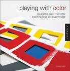 Playing with Color: 50 Graphic Experiments for Exploring Color Design Principles by Richard Mehl (Paperback, 2013)
