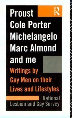 Proust, Cole Porter, Michelangelo, Marc Almond and Me: Writings by Gay Men on th