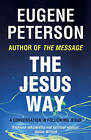 The Jesus Way: A Conversation in Following Jesus by Eugene H. Peterson (Paperback, 2009)