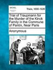 Trial of Traupmann for the Murder of the Kinck Family in the Commune of Pantin, Near Paris by Anonymous (Paperback / softback, 2012)
