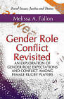 Gender Role Conflict Revisited: An Exploration of Gender Role Expectations & Conflict Among Female Rugby Players by Melissa A. Fallon (Paperback, 2011)