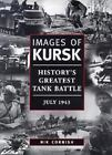 Photographic Histories: Images of Kursk : History's Greatest Tank Battle July 1943 by Nik Cornish (2002, Paperback)