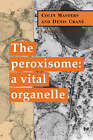 The Peroxisome: A Vital Organelle by Denis Crane, Colin Masters (Paperback, 2007)