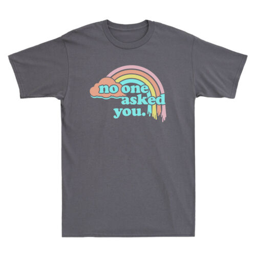 No One Asked You Rainbow Lover Funny Graphic Cotton Men/'s Short Sleeve T-Shirt