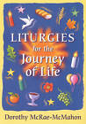 Liturgies for the Journey of Life by Dorothy McRae-McMahon (Paperback, 2000)