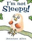 I'm Not Sleepy! by Jonathan Allen (Board book, 2012)