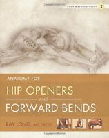 Yoga Mat Companion 2: Anatomy For Hip Openers And Forward Bends By Ray Long, (pa on sale