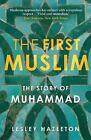 The First Muslim: The Story of Muhammad by Lesley Hazleton (Paperback, 2014)