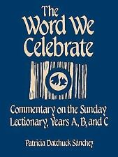 The Word We Celebrate : Commentary on Sunday Lectionary Years A, B and C by...
