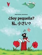 ¿Soy Pequeña? Watashi, Chisai? : Libro Infantil Ilustrado Español-Japonés...