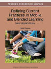 Refining Current Practices in Mobile and Blended Learning: New Applications by Idea Group,U.S. (Hardback, 2012)