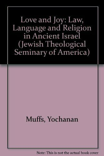Love and Joy: Law, Language and Religion in Ancie... by Muffs, Yochanan Hardback
