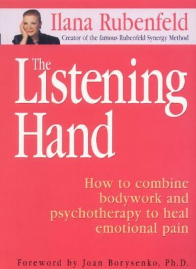 The Listening Hand: How to Combine Bodywork, Intuition and Psychotherapy to Rel