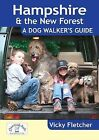 Hampshire & The New Forest: A Dog Walker's Guide by Vicky Fletcher (Paperback, 2011)