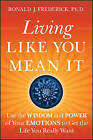 Living Like You Mean it: Use the Wisdom and Power of Your Emotions to Get the Life You Really Want by Ronald J. Frederick (Hardback, 2009)