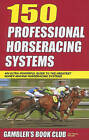 150 Professional Horseracing Systems by Gambler's Book Club Press (Paperback / softback, 2011)