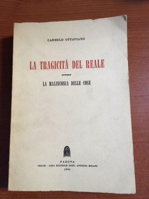 CARMELO OTTAVIANO LA TRAGICITA' DEL REALE ovvero LA MALINCONIA DELLE COSE 1964