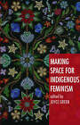 Making Space for Indigenous Feminism by Zed Books Ltd (Paperback, 2008)