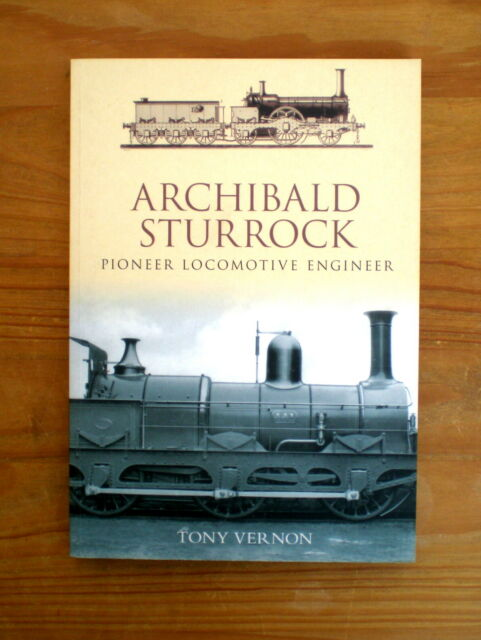 Archibald Sturrock: Pioneer Locomotive Engineer by Tony Vernon
