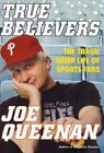 True Believers : The Tragic Inner Life of Sports Fans by Joe Queenan (2003, Hardcover, Revised)
