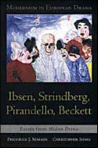 Modernism in European Drama: Ibsen, Strindberg, Pirandello, Beckett: Essays from