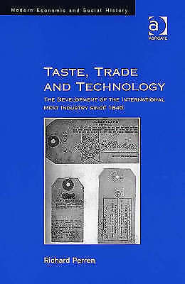 Taste, Trade and Technology: The Development of the International Meat Industry