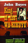 King of the Wa-Kikuyu: A True Story of Travel and Adventure in Africa by John Boyes (Paperback, 2001)