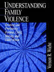 Understanding Family Violence: Treating and Preventing Partner, Child, Sibling, and Elder Abuse by Vernon R. Wiehe (Paperback, 1998)