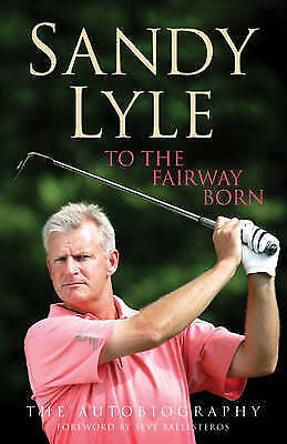 """""""AS NEW"""" Lyle, Sandy, To the Fairway Born: The Autobiography, Hardcover Book"""