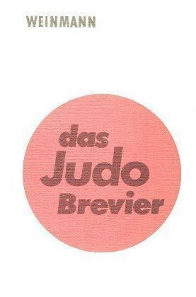 Weinmann, Wolfgang - Das Judo Brevier: Leitfaden für Technik und Prüfung /5