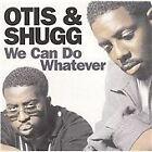 Otis & Shugg - We Can Do Whatever (2005)