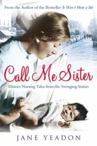 1 of 1 - Call Me Sister: District Nursing Tales from the Swinging Sixties, Jane Yeadon, 1