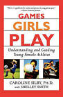 Games Girls Play: Understanding and Guiding Young Female Athletes by Caroline Silby (Paperback / softback, 2001)