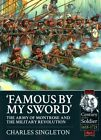Famous by My Sword: The Army of Montrose and the Military Revolution by Charles Singleton (Paperback, 2015)