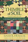 Thimble of Soil: A Woman's Quest for Land by Linda K Hubalek (Paperback / softback, 2012)