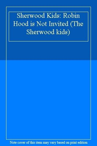 Sherwood Kids: Robin Hood is Not Invited (The Sherwood kids),