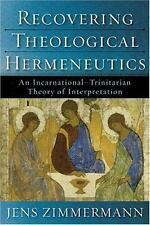 Recovering Theological Hermeneutics : An Incarnational-Trinitarian Theory of Int