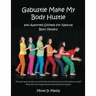 Gabustle Make My Body Hustle: And Assorted Silliness for Natural Born Movers by Move It Media (Paperback / softback, 2014)