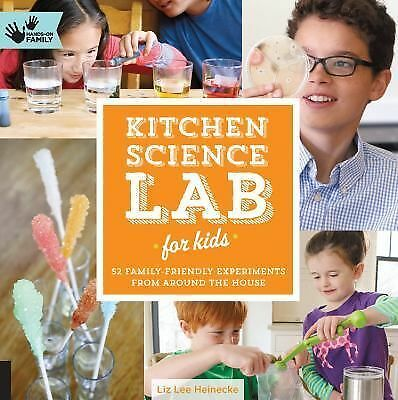 Kitchen Science Lab for Kids : 52 Family Friendly Experiments from the Pantry...